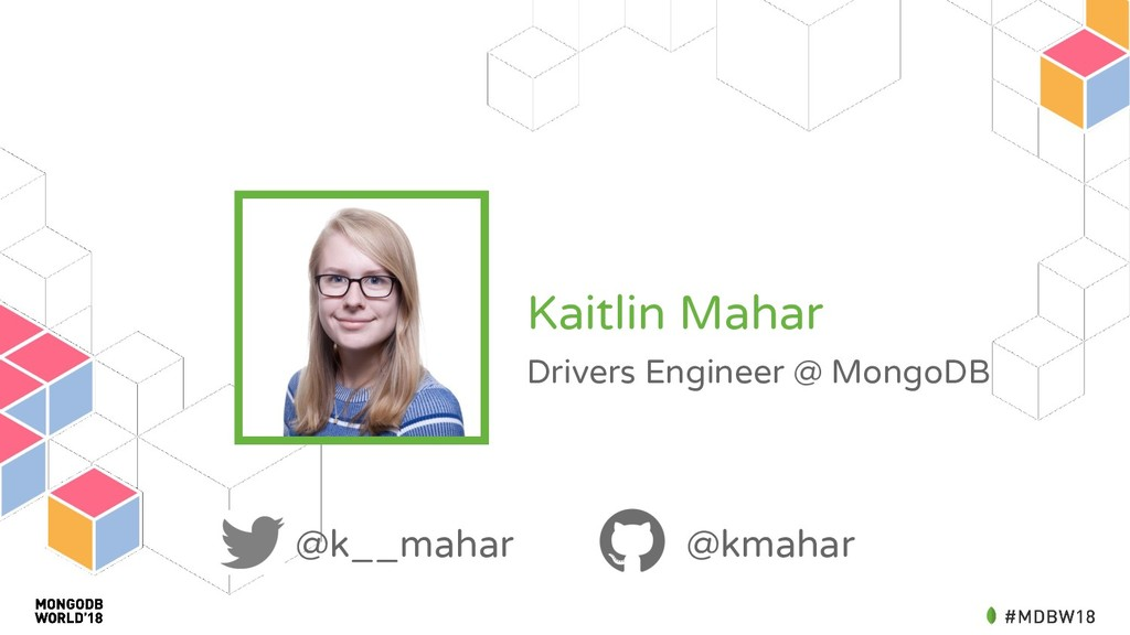 Kaitlin Mahar Drivers Engineer @ MongoDB @k__ma...