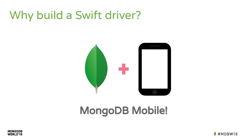 Why build a Swift driver? MongoDB Mobile!