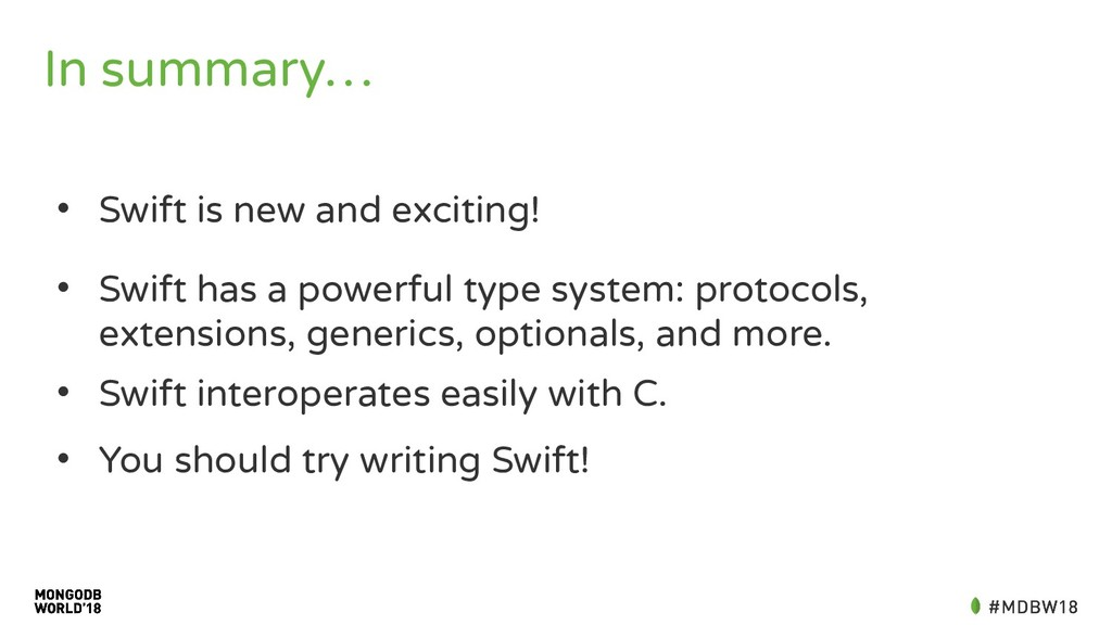In summary… • Swift is new and exciting! • Swif...