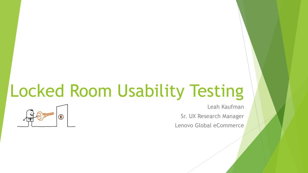 Locked Room Usability Testing Leah Kaufman Sr. ...