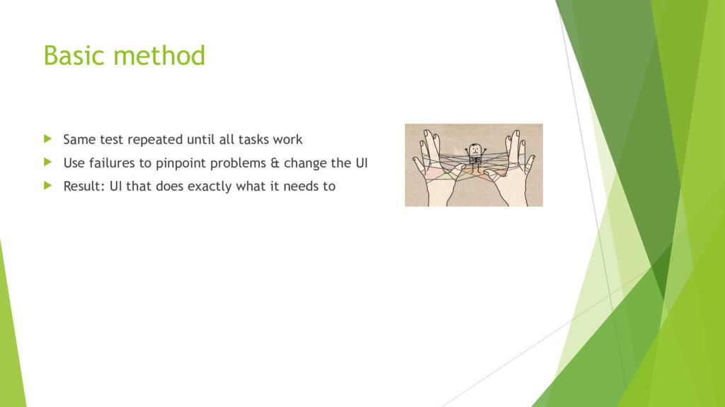 Basic method u Same test repeated until all tas...
