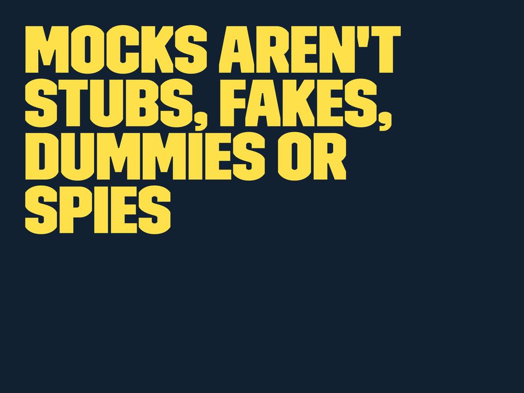 Mocks Aren't Stubs, Fakes, Dummies or Spies