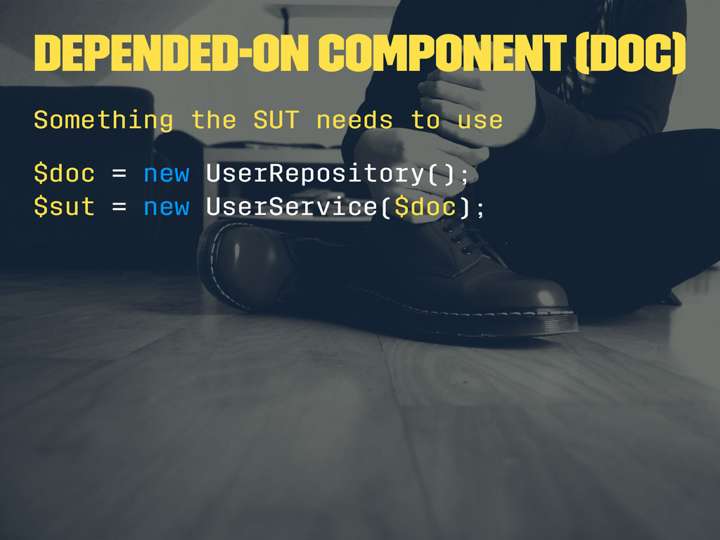 Depended-on component (DOC) Something the SUT n...