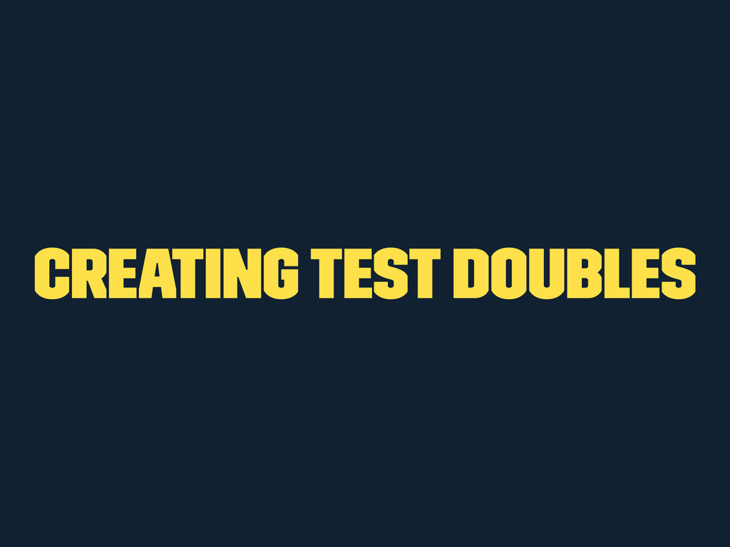 Creating Test Doubles