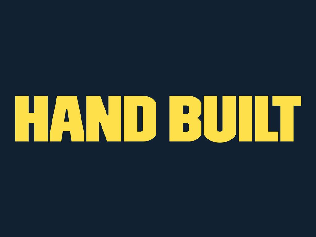 Hand built
