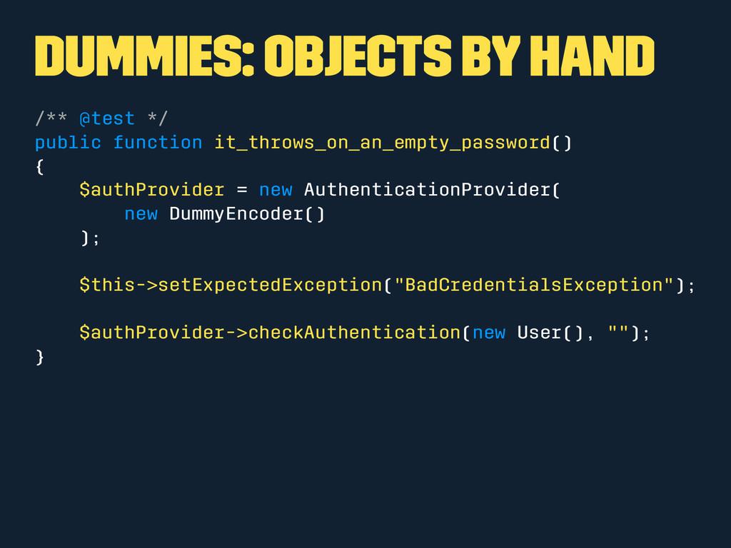 Dummies: Objects by hand /** @test */ public fu...