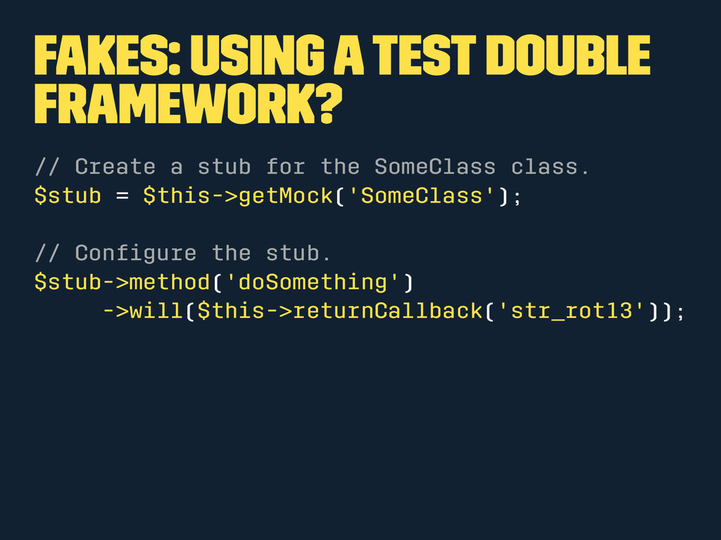 Fakes: Using a test double framework? // Create...