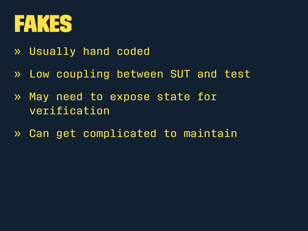 Fakes » Usually hand coded » Low coupling betwe...
