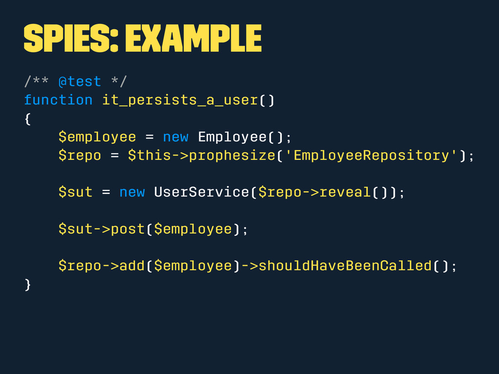Spies: Example /** @test */ function it_persist...