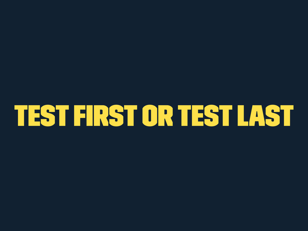 Test First or Test Last