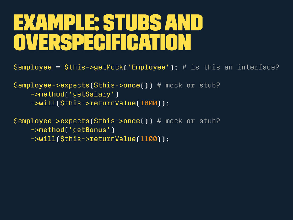 Example: Stubs and overspecification $employee =...