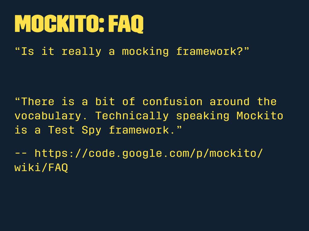 "Mockito: FAQ ""Is it really a mocking framework?..."