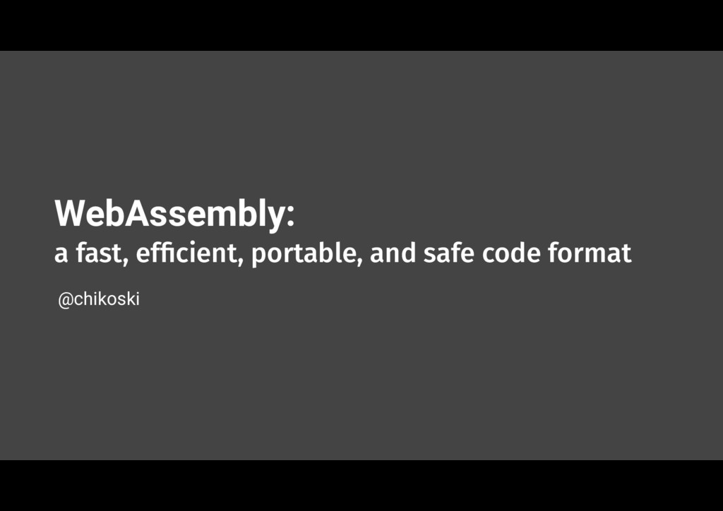 WebAssembly:  a fast, efficient, portable, and ...