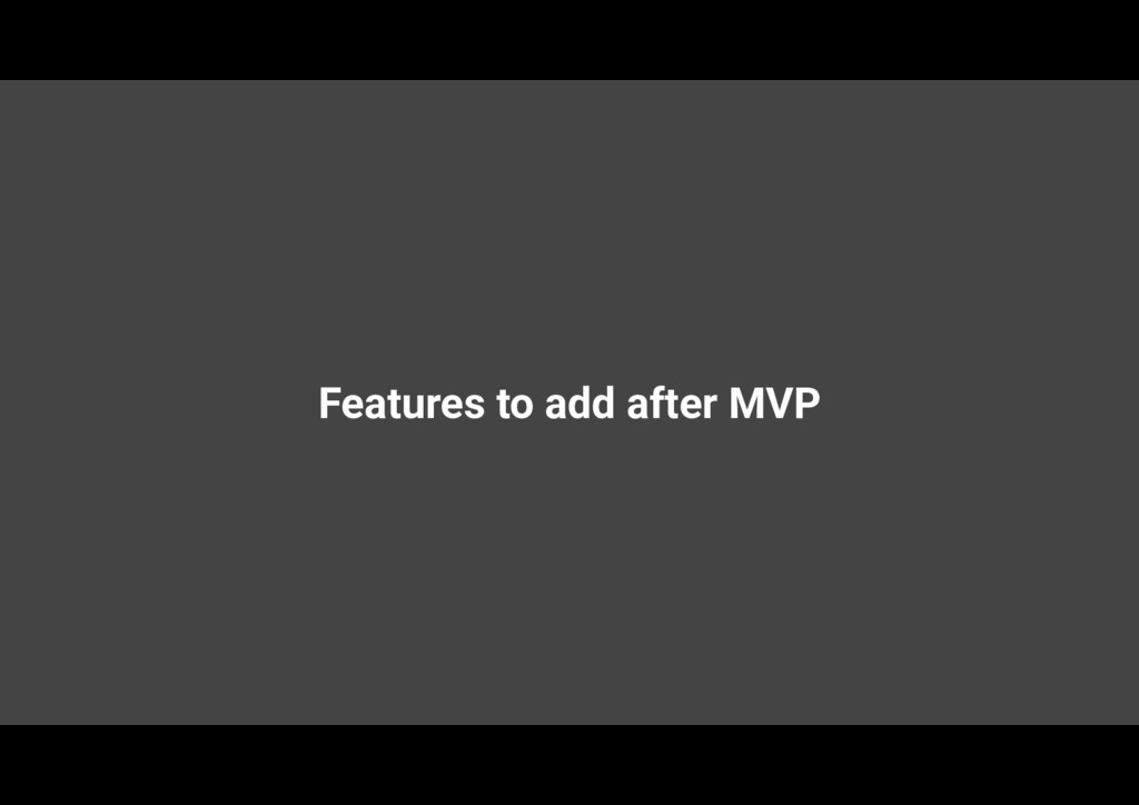 Features to add after MVP