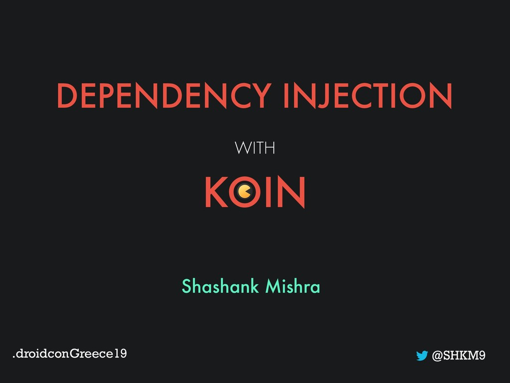 DEPENDENCY INJECTION WITH KOIN Shashank Mishra ...