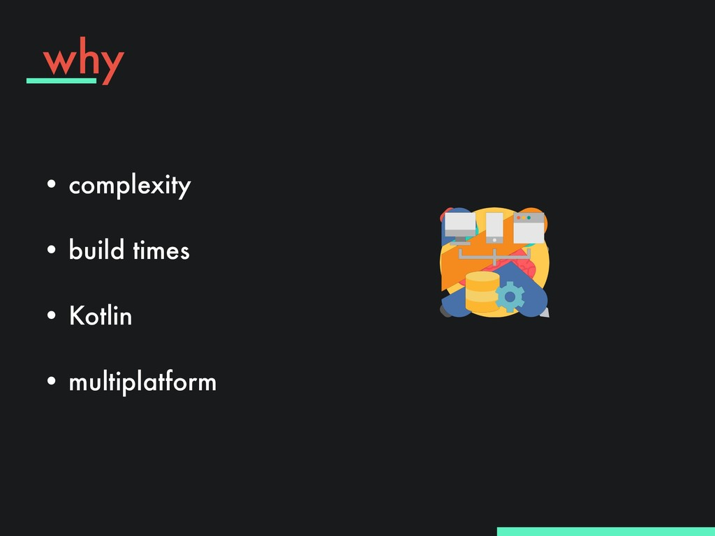 why • complexity • build times • Kotlin • mu...