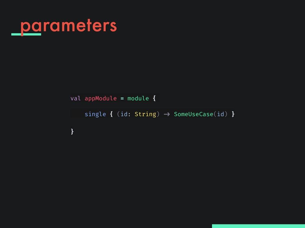 val appModule = module { single { (id: String) ...