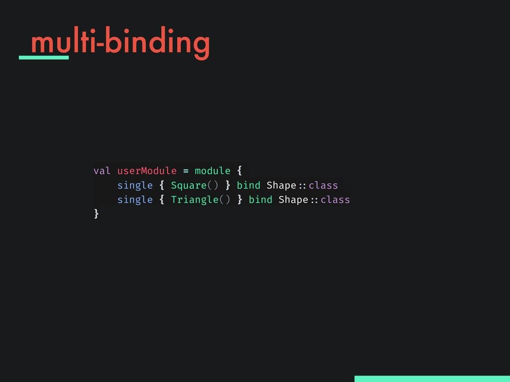 multi-binding val userModule = module { single ...