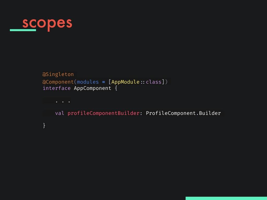 scopes @Singleton @Component(modules = [AppModu...