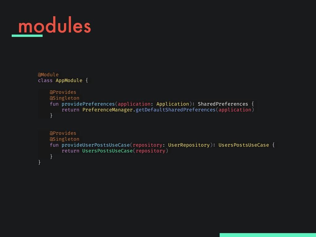 modules @Module class AppModule { @Provides @Si...