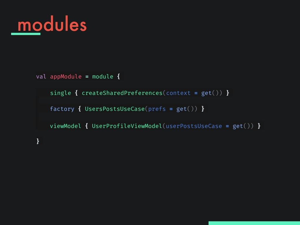 modules val appModule = module {        ...