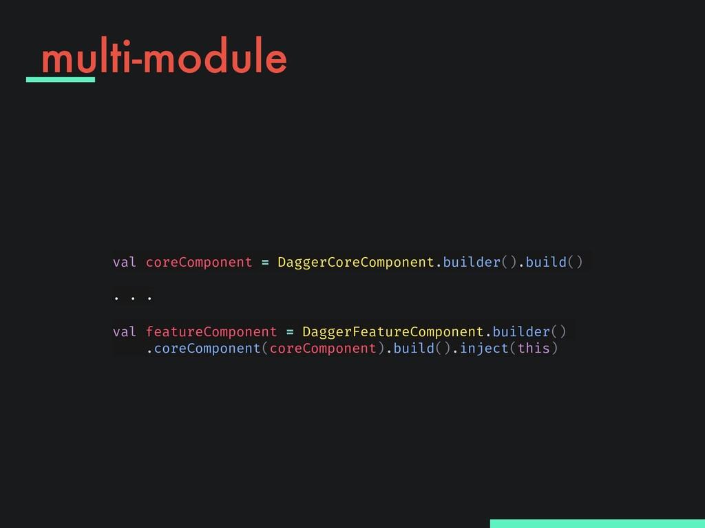 multi-module val coreComponent = DaggerCoreComp...