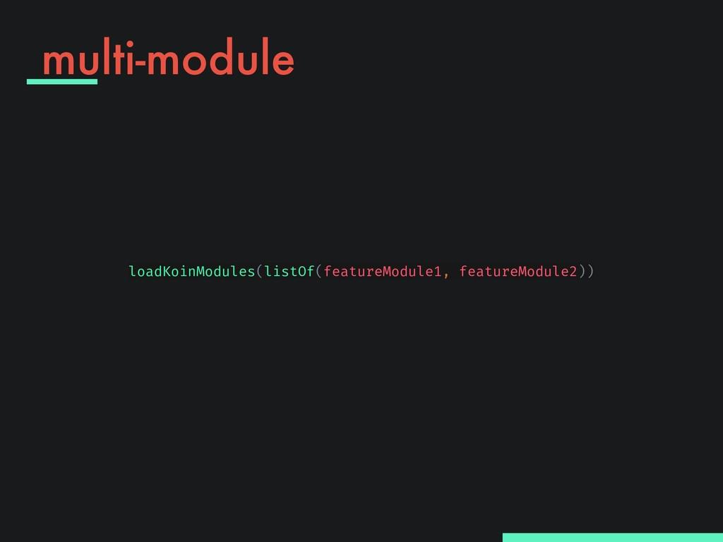 multi-module loadKoinModules(listOf(featureModu...