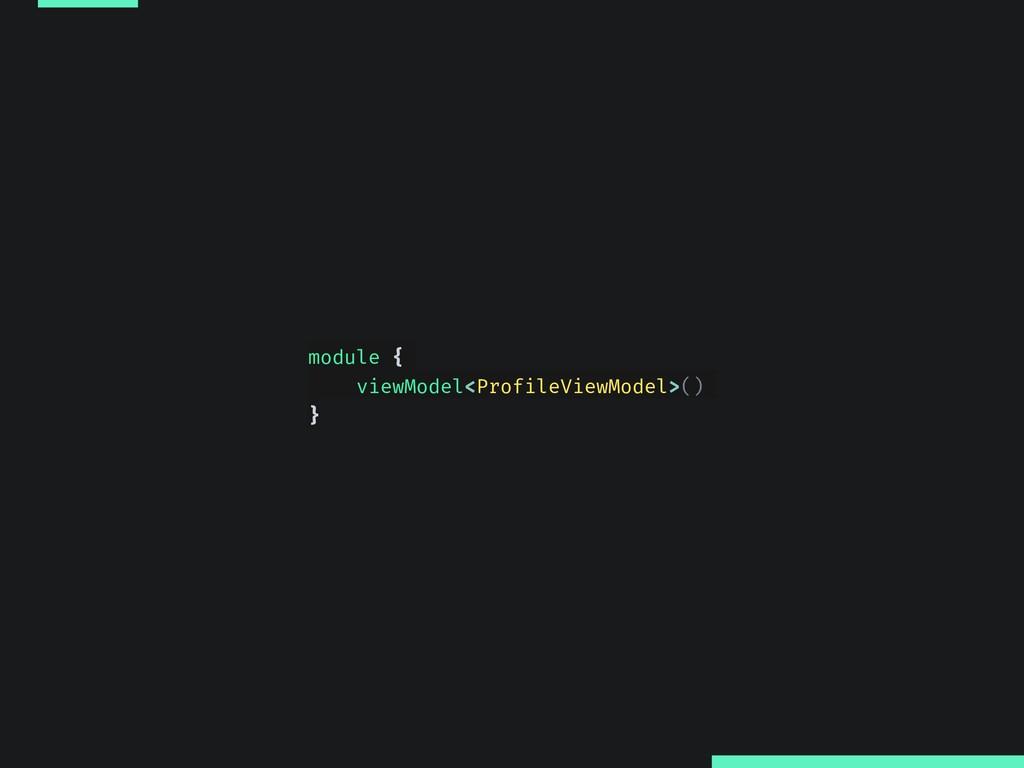 module { viewModel<ProfileViewModel>() }
