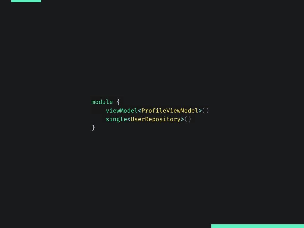 module { viewModel<ProfileViewModel>() single<U...