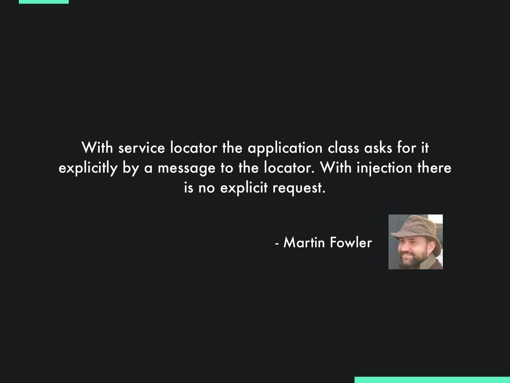 With service locator the application class asks...