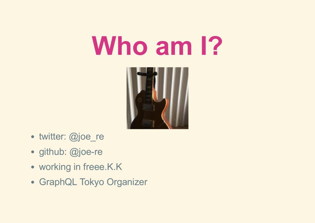 Who am I? twitter: @joe_re github: @joere work...