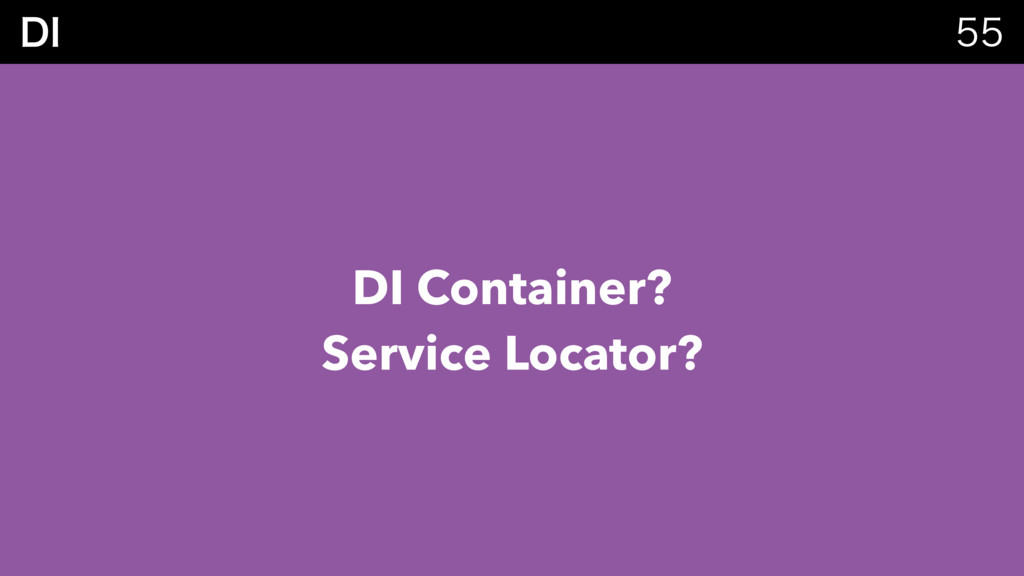 %*  DI Container? Service Locator?