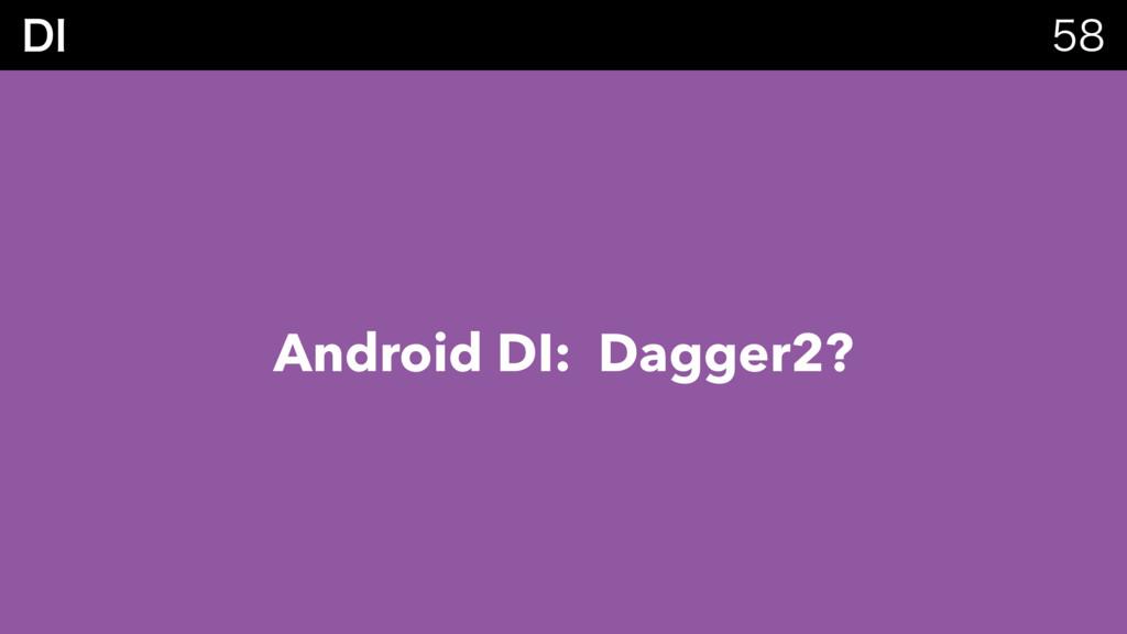 %*  Android DI: Dagger2?