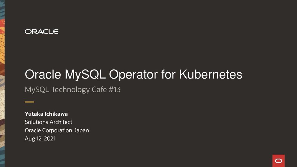 Oracle MySQL Operator for Kubernetes MySQL Tech...