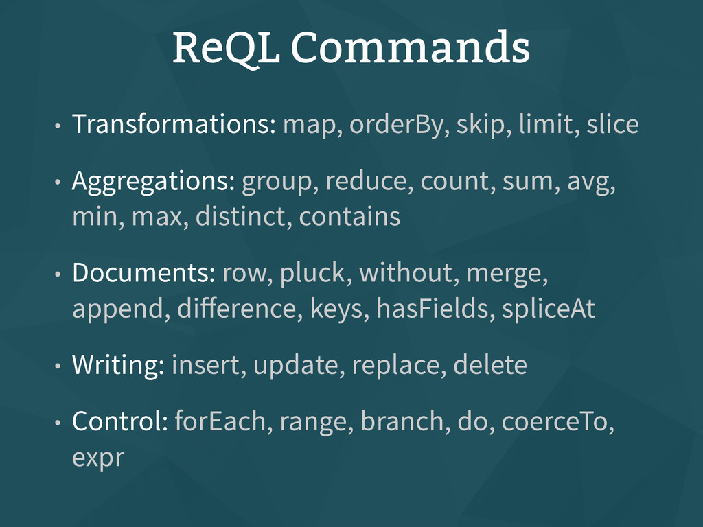 ReQL Commands • Transformations: map, orderBy, ...
