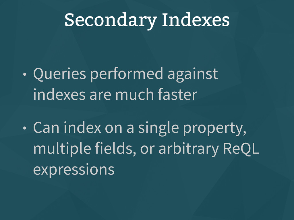 Secondary Indexes • Queries performed against i...