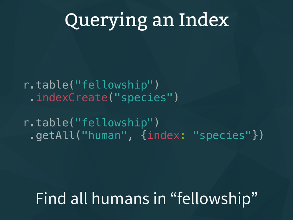"Querying an Index r.table(""fellowship"") .indexC..."
