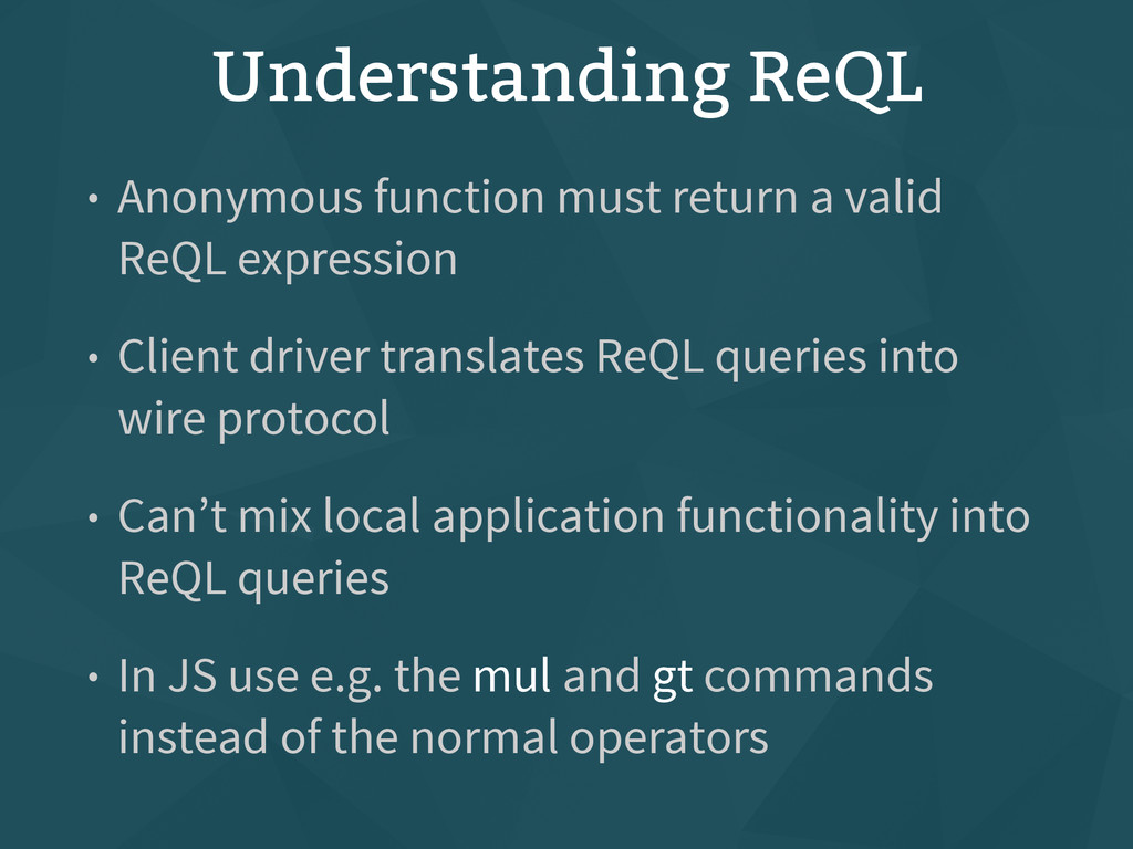 Understanding ReQL • Anonymous function must re...