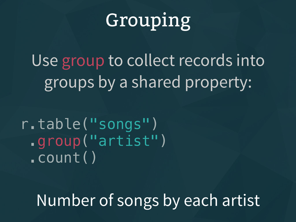 "Grouping r.table(""songs"") .group(""artist"") .cou..."