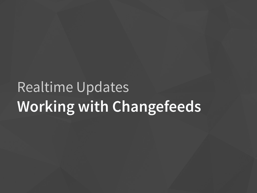 Realtime Updates Working with Changefeeds