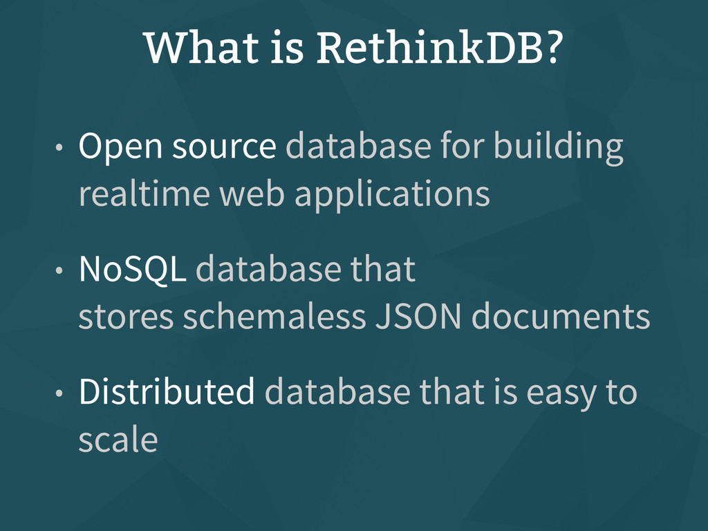 What is RethinkDB? • Open source database for b...