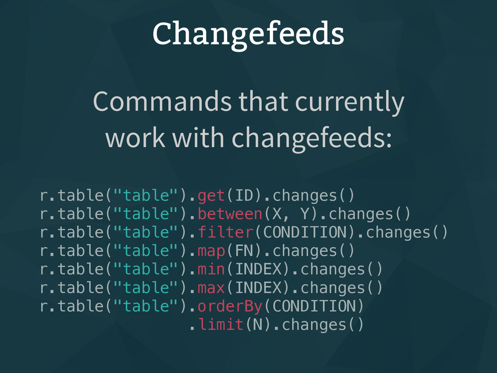 "Changefeeds r.table(""table"").get(ID).changes() ..."