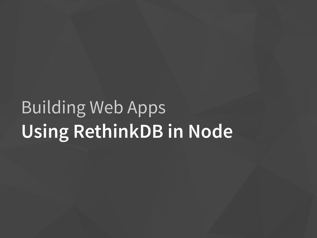 Building Web Apps Using RethinkDB in Node
