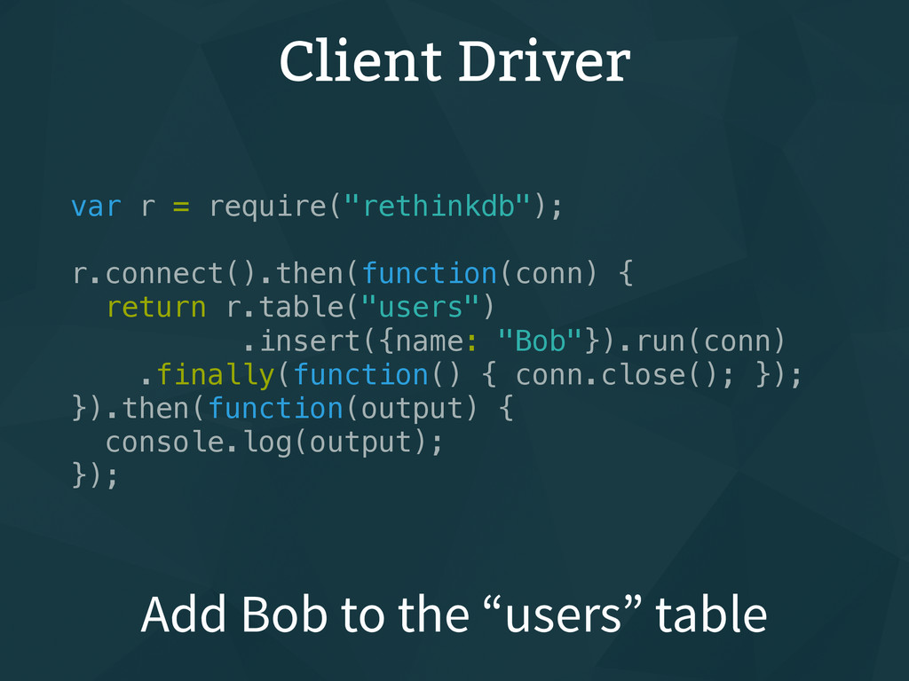 "Client Driver var r = require(""rethinkdb""); r.c..."