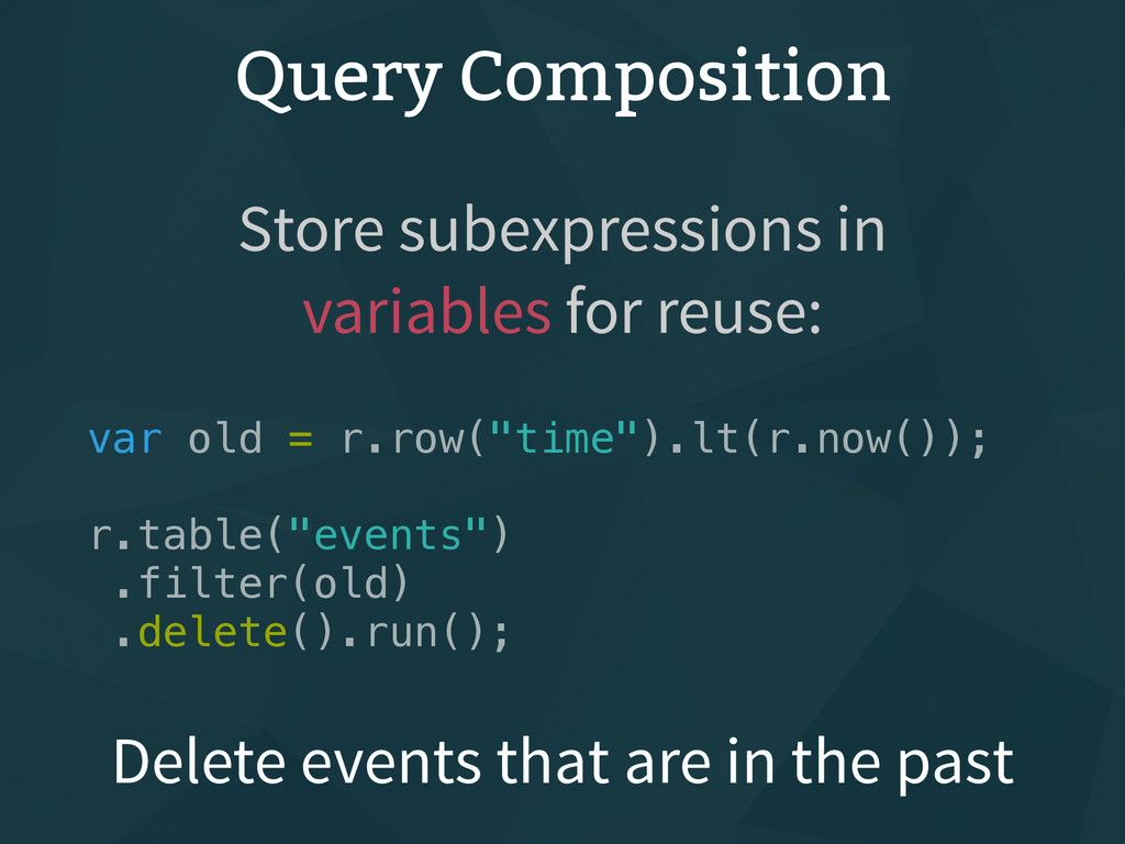 "Query Composition var old = r.row(""time"").lt(r...."