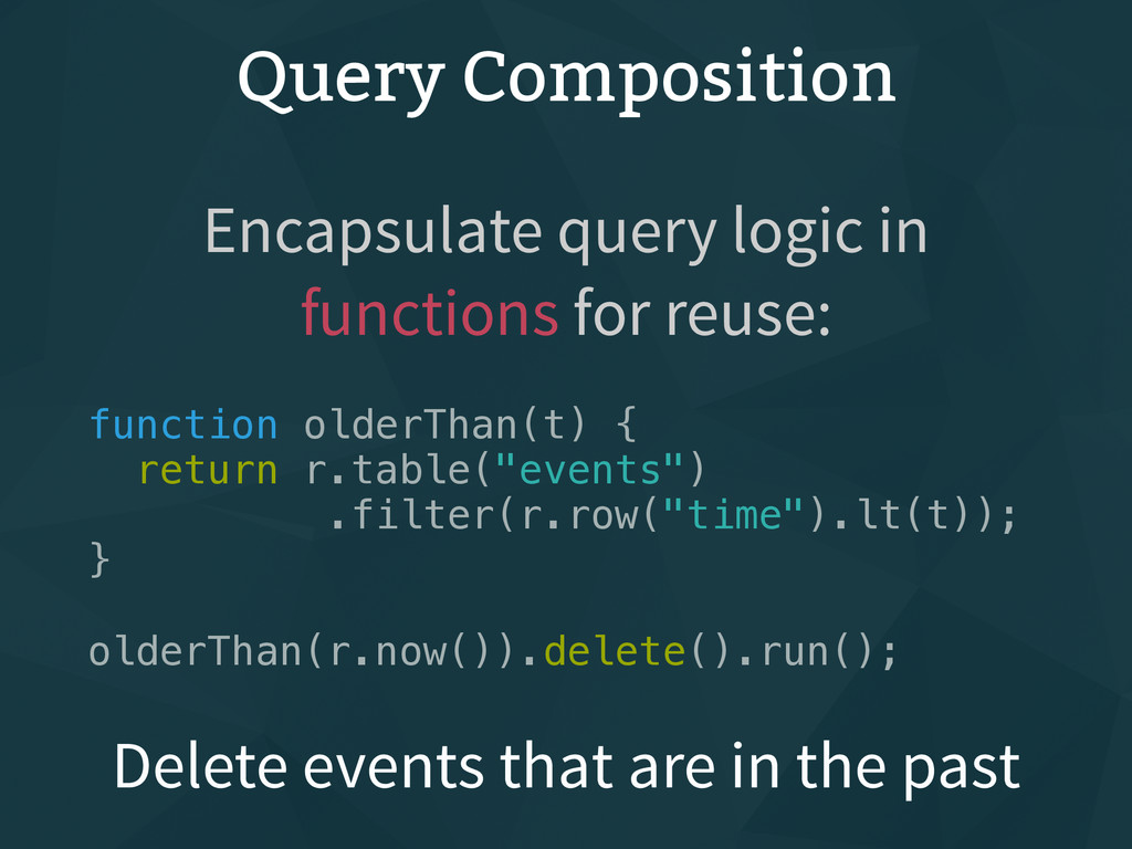 Query Composition function olderThan(t) { retur...
