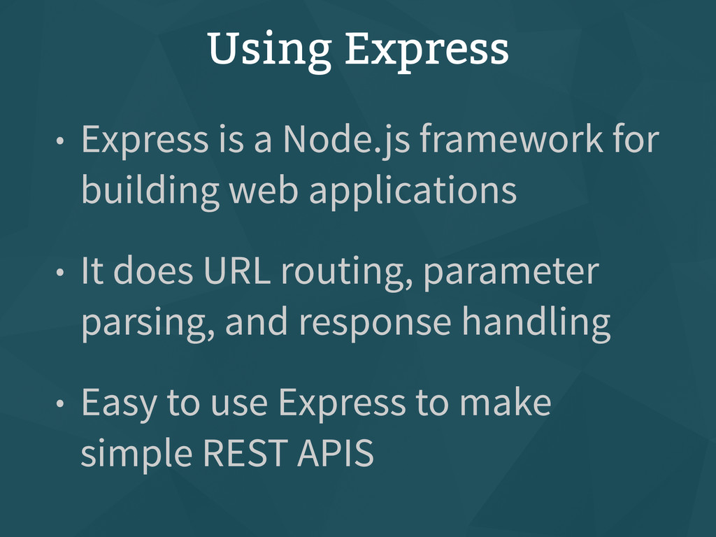 Using Express • Express is a Node.js framework ...