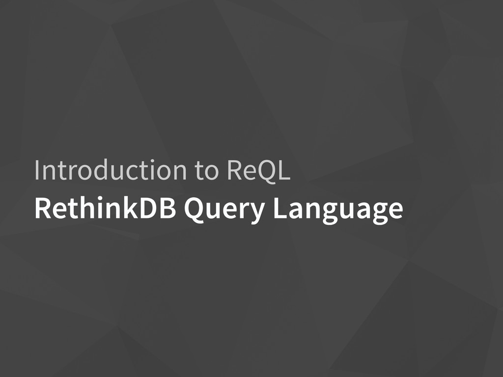 Introduction to ReQL RethinkDB Query Language