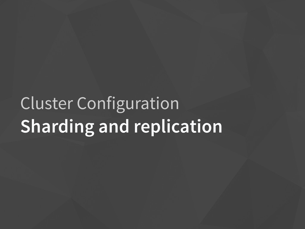 Cluster Configuration Sharding and replication