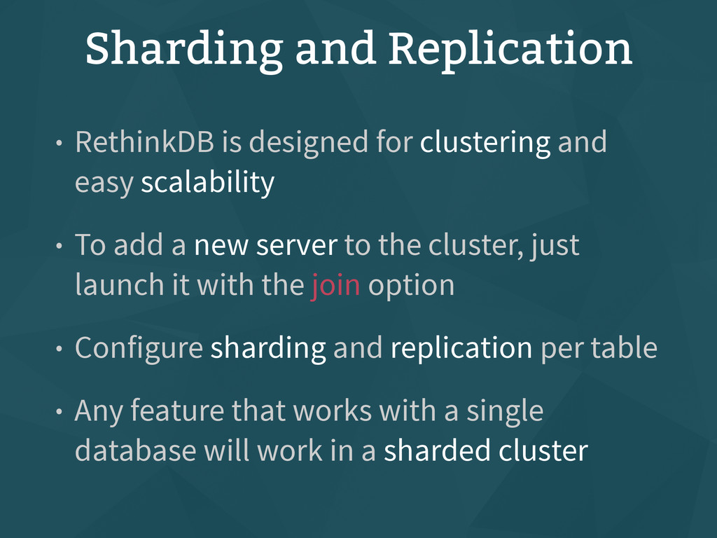 Sharding and Replication • RethinkDB is designe...